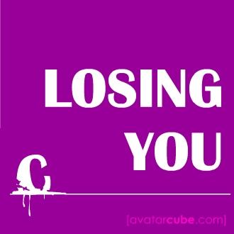 losingyou